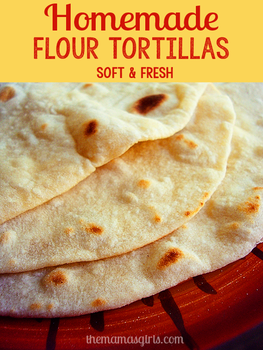 homemade flour tortillas - soft and fresh