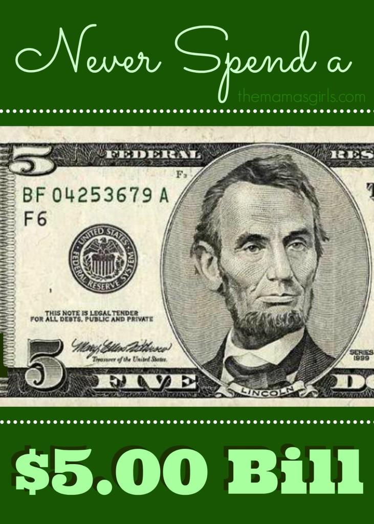never spend a $5.00 bill-