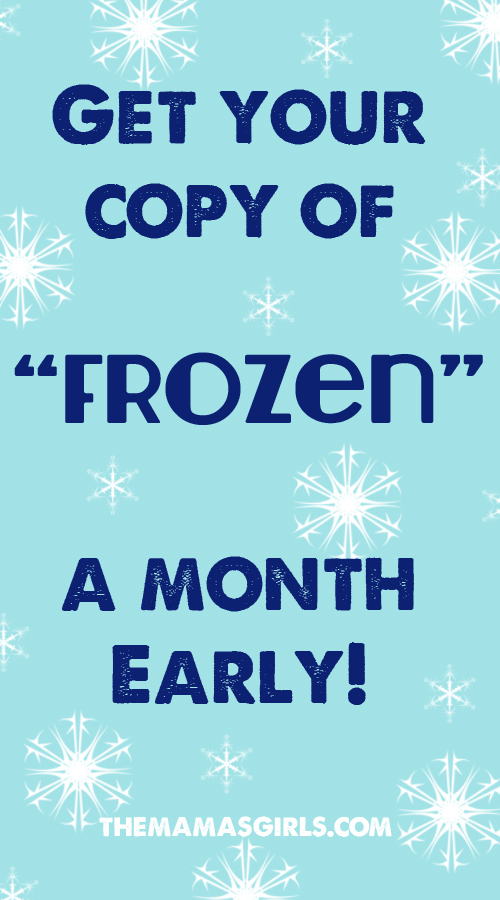 Get your copy of Frozen a month Early